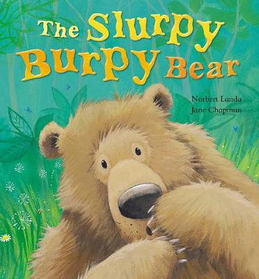 The Slurpy Burpy Bear by Norbert Landa, Jane Chapman