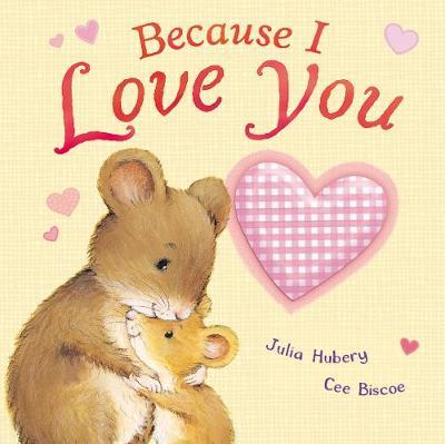 Because I Love You by Julia Hubery, Cee Biscoe