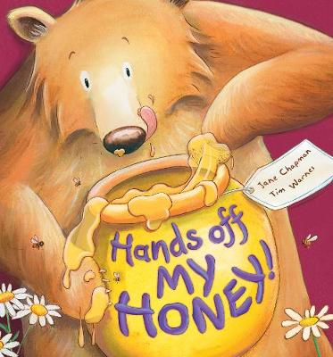 Hands Off My Honey! by Jane Chapman