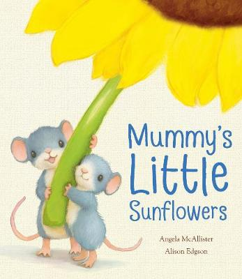 Mummy's Little Sunflowers by Angela McAllister