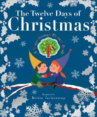 The Twelve Days of Christmas by Britta Teckentrup