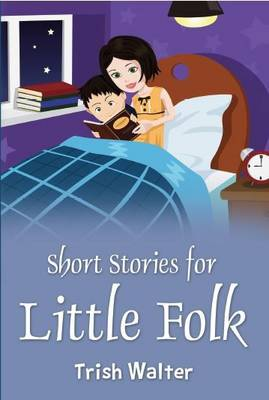 Short Stories for Little Folk by Trish Walter