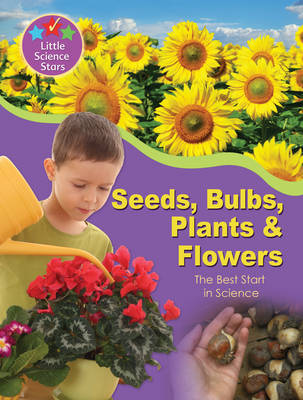 Little Science Stars: Seeds, Bulbs, Plants & Flowers by