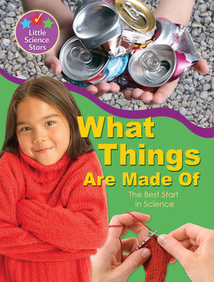 Little Science Stars: What Things are Made of by Clint Twist