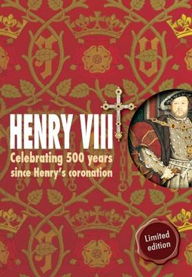 Henry VIII Celebrating 500 Years Since Henry's Coronation by