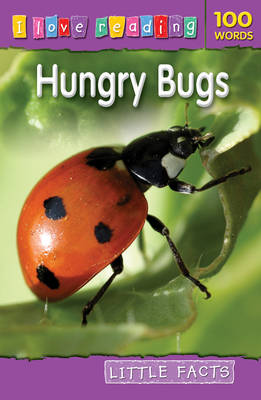 I Love Reading Little Facts 100 Words: Hungry Bugs by TickTock, Ruth Owen