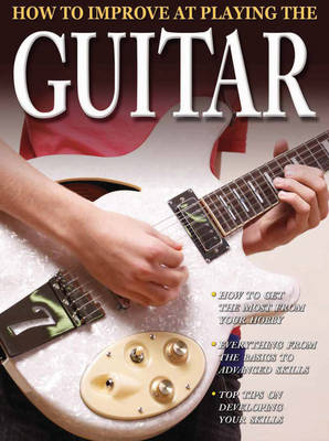 How to Improve at Playing the Guitar by Tom Clark