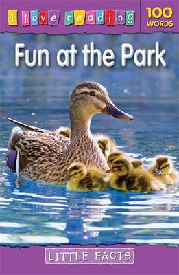 I Love Reading Little Facts 100 Words: Fun at the Park by