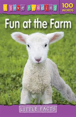 I Love Reading Little Facts 100 Words: Fun at the Farm by