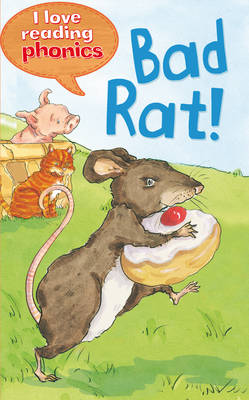 I Love Reading Phonics Level 1: Bad Rat! by Isabel Crawford, Karen Wallace, Abigail Steel