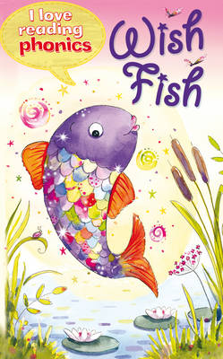 I Love Reading Phonics Level 2: Wish Fish by Sam Hay, Abigail Steel