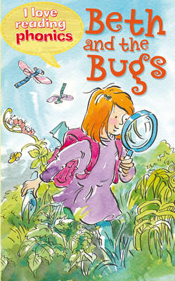 I Love Reading Phonics Level 2: Beth and the Bugs by Sam Hay, Abigail Steel