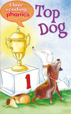 I Love Reading Phonics Level 1: Top Dog by Anne Marie Ryan, Abigail Steel