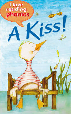 I Love Reading Phonics Level 1: A Kiss! by Anne Marie Ryan, Abigail Steel