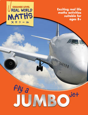 Real World Maths Orange Level: Fly a Jumbo Jet by