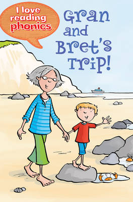 I Love Reading Phonics Level 1: Gran and Bret's Trip! by Isabel Crawford, Abigail Steel