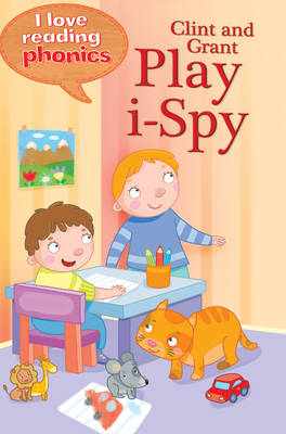 I Love Reading Phonics Level 1: Clint and Grant Play I-Spy by Isabel Crawford, Abigail Steel
