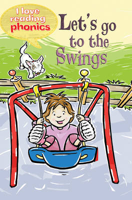 I Love Reading Phonics Level 2: Let's Go to the Swings by Lucy M. George, Abigail Steel