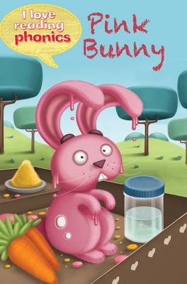I Love Reading Phonics Level 2: Pink Bunny by Lucy M. George, Abigail Steel