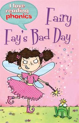 I Love Reading Phonics Level 4: Fairy Fay's Bad Day by Deborah Chancellor, Abigail Steel