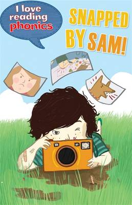 I Love Reading Phonics Level 5: Snapped by Sam! by Melanie Hamm, Abigail Steel