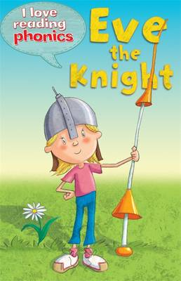 I Love Reading Phonics Level 4: Eve the Knight by Melanie Hamm, Abigail Steel