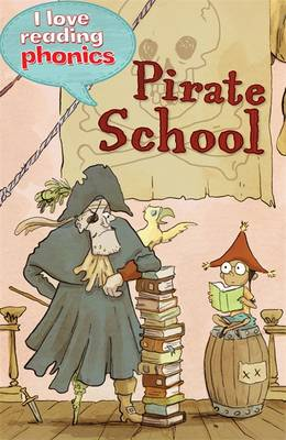 I Love Reading Phonics Level 4: Pirate School by Melanie Hamm, Abigail Steel