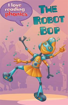 I Love Reading Phonics Level 6: The Robot Bop by Lucy M. George, Abigail Steel