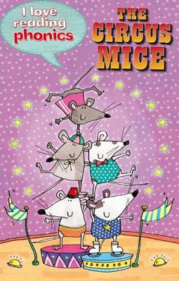 I Love Reading Phonics Level 4: The Circus Mice by Isabel Crawford, Abigail Steel