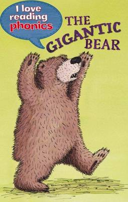 I Love Reading Phonics Level 5: The Gigantic Bear by Louise Goodman, Abigail Steel