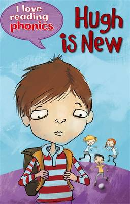 I Love Reading Phonics Level 6: Hugh is New by Louise Goodman, Abigail Steel