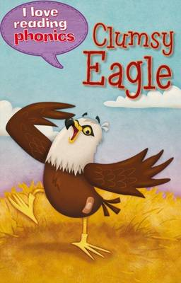 I Love Reading Phonics Level 6: Clumsy Eagle! by Melanie Hamm, Abigail Steel