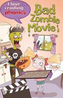 I Love Reading Phonics Level 6: Bad Zombie Movie! by Lucy M. George, Abigail Steel