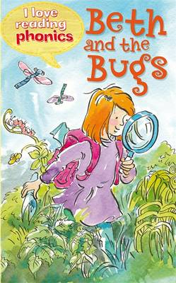 I Love Reading Phonics Level 2: Beth and the Bugs by