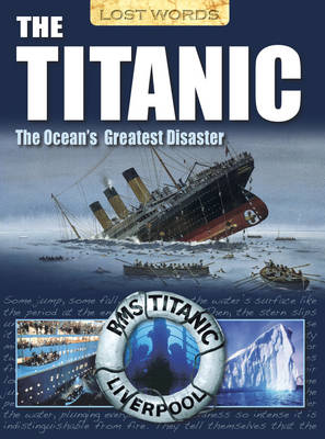 Lost Words the Titanic The Ocean's Greatest Disaster by Senan Malony
