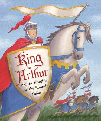 Favourite Classics: King Arthur and the Knights of the Round Table by Sasha Morton