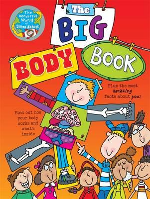 The Big Body Book The Wonderful World of Simon Abbott by Simon Abbott
