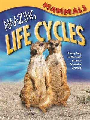 Amazing Life Cycles: Mammals by