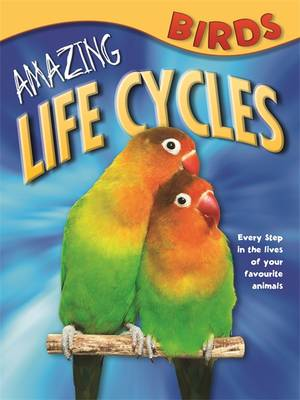 Amazing Life Cycles: Birds by