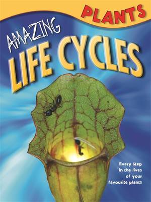 Amazing Life Cycles: Plants by