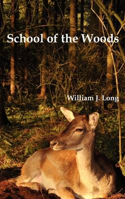 School of the Woods Some Life Studies of Animal Instincts and Animal Training by William J. Long