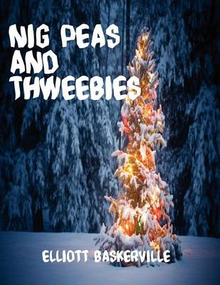 Nig Peas and Thweebies by Elliott Baskerville