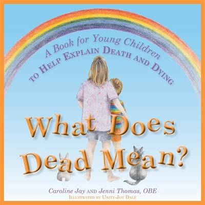 What Does Dead Mean? A Book for Young Children to Help Explain Death and Dying by Caroline Jay, Jenni Thomas