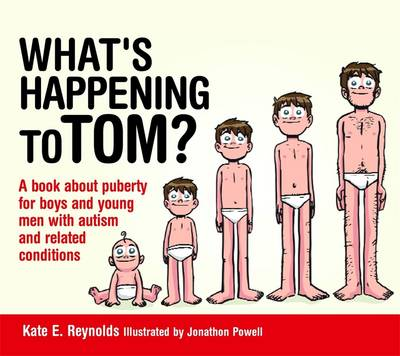 What's Happening to Tom? A Book About Puberty for Boys and Young Men With Autism and Related Conditions by Kate E. Reynolds