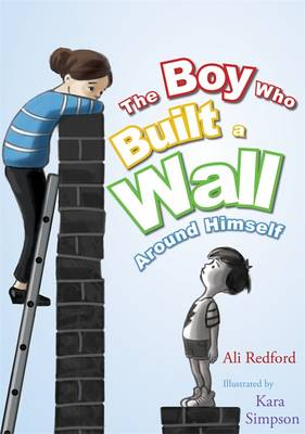 The Boy Who Built a Wall Around Himself by Plum Stickleberry, Ali Redford