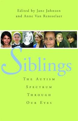 Siblings The Autism Spectrum Through Our Eyes by Jane Botsford Johnson