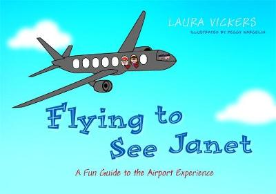 Flying to See Janet A Fun Guide to the Airport Experience by Laura Vickers