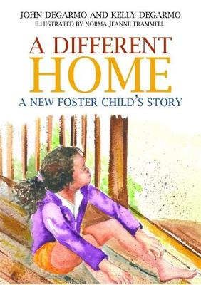 A Different Home A New Foster Child's Story by John DeGarmo, Kelly DeGarmo