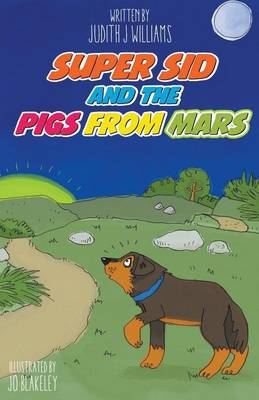 Super Sid and Pigs from Mars by Judith (Cambridge, Massachusetts) Williams