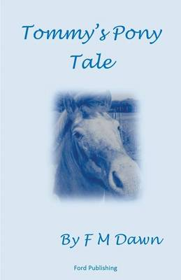 Tommy's Pony Tale by F M Dawn